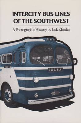 Intercity Bus Lines of the Southwest: A Photographic History - Centennial Series of the Association of Former Students (Paperback)