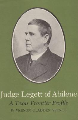 Judge Legett of Abilene: A Texas Frontier Profile (Paperback)
