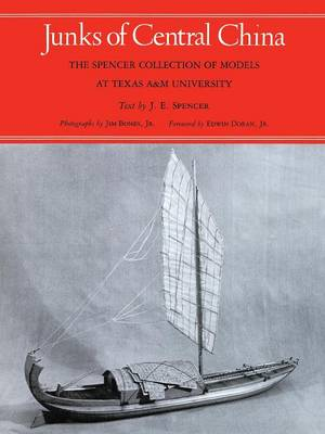Junks Of Central China: The Spencer Collection of Models at Texas A&M University (Paperback)