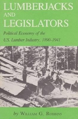 Lumberjacks and Legislators: Political Economy of the U.S. Lumber Industry, 1890-1941 (Paperback)