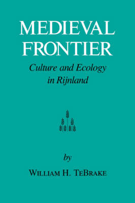 Medieval Frontier: Culture and Ecology in Rijnland (Paperback)