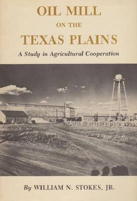 Oil Mill On The Texas Plains: A Study in Agricultural Cooperation (Paperback)