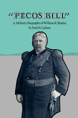 Pecos Bill: A Military Biography of William R. Shafter (Paperback)