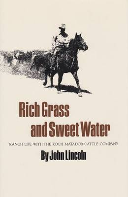 Rich Grass And Sweet Water: Ranch Life with the Koch Matador Cattle Company (Paperback)