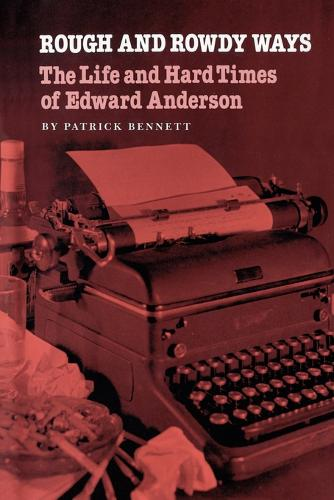 Rough And Rowdy Ways: The Life and Hard Times of Edward Anderson (Paperback)