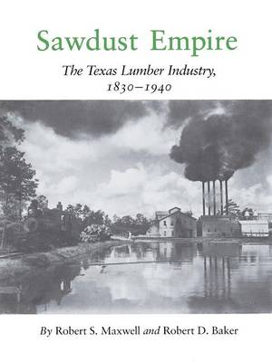 Sawdust Empire: The Texas Lumber Industry, 1830-1940 (Paperback)