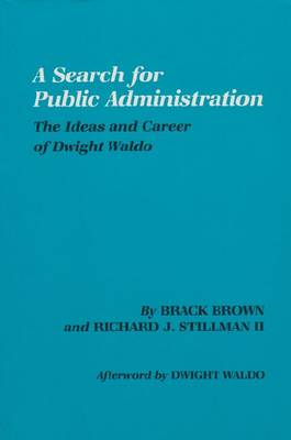 Search for Public Administration: The Ideas and Career of Dwight Waldo (Paperback)