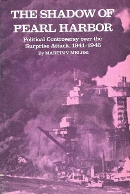 The Shadow of Pearl Harbor: Political Controversy Over the Surprise Attack, 1941-1946 (Paperback)