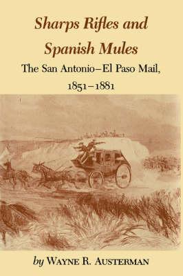 Sharps Rifles And Spanish Mules: The San Antonio-El Paso Mail, 1851-1881 (Paperback)