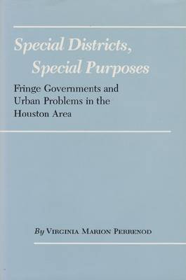 Special Districts, Special Purposes: Fringe Governments and Urban Problems in the Houston Area (Paperback)