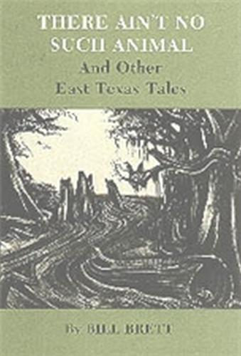 There Ain'T No Such Animal And Other East Texas Tales (Paperback)