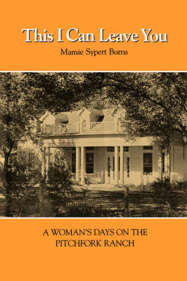 This I Can Leave You: A Woman's Days on the Pitchfork Ranch (Paperback)