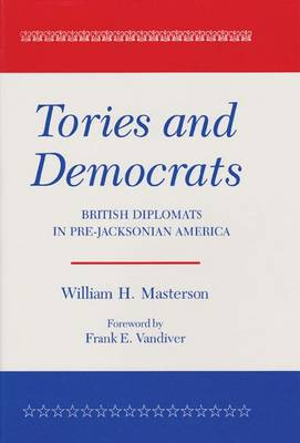 Tories And Democrats: British Diplomats in Pre-Jacksonian America (Paperback)