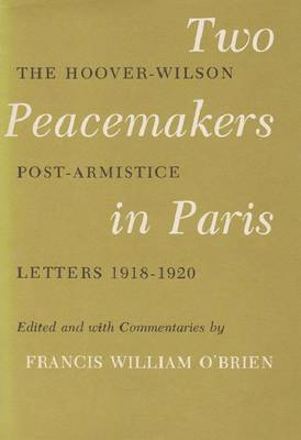 Two Peacemakers In Paris: The Hoover-Wilson Post-Armistice Letters, 1918-1920 (Paperback)