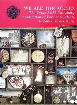 We Are The Aggies: The Texas A&M University Association of Former Students (Paperback)