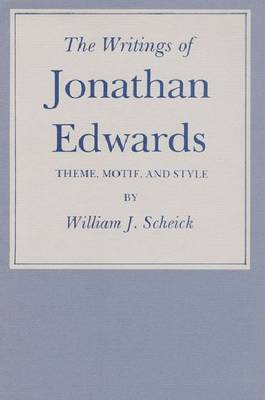 The Writings of Jonathan Edwards: Theme, Motif and Style (Paperback)