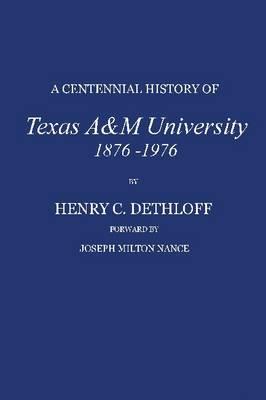 A Centennial History of Texas A&M University, 1876-1976 (Hardback)