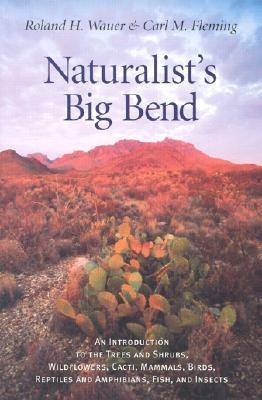 Naturalist's Big Bend: An Introduction to the Trees and Shrubs, Wildflowers, Cacti, Mammals, Birds, Reptiles and Amphibians, Fish and Insects - Louise Lindsey Merrick Natural Environment Series (Paperback)