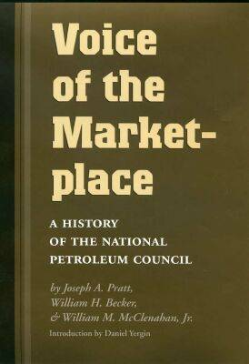 Voice of the Marketplace: A History of the National Petroleum Council - Kenneth E. Montague Series in Oil and Business History (Hardback)