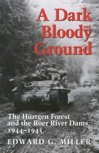 A Dark and Bloody Ground: The Hurtgen Forest and the Roer River Dams, 1944-1945 - Texas A&M University Military History Series (Paperback)