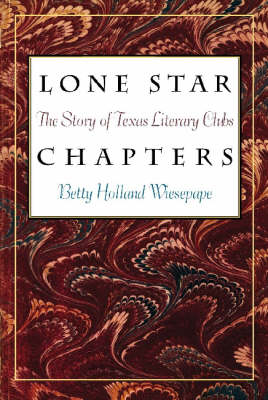 Lone Star Chapters: The Story of Texas Literary Clubs - Tarleton State University Southwestern Studies in the Humanities (Hardback)