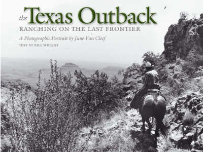 The Texas Outback: Ranching on the Last Frontier - Charles & Elizabeth Prothro Texas photography series (Hardback)