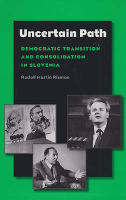Uncertain Path: Democratic Transition and Consolidation in Slovenia (Hardback)