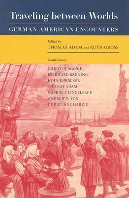 Traveling Between Worlds: German-American Encounters - Walter Prescott Webb Memorial Lectures (Hardback)
