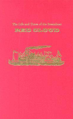 The Life and Times of the Steamboat Red Cloud: Or, How Merchants, Mounties, and the Missouri Transformed the West - Ed Rachal Foundation Nautical Archaeology Series (Hardback)