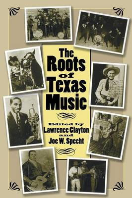 The Roots of Texas Music - Centennial Series of the Association of Former Students (Paperback)