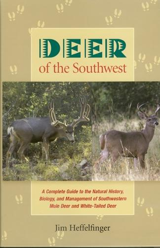 Deer of the Southwest: A Complete Guide to the Natural History, Biology, and Management of Southwestern Mule Deer and White-tailed Deer (Paperback)