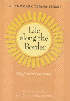 Life Along the Border: A Landmark Tejana Thesis - Elma Dill Russell Spencer Series in the West and Southwest (Hardback)