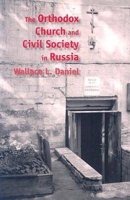 The Orthodox Church and Civil Society in Russia - Eugenia and Hugh M. Stewart '26 Series on Eastern Europe (Hardback)