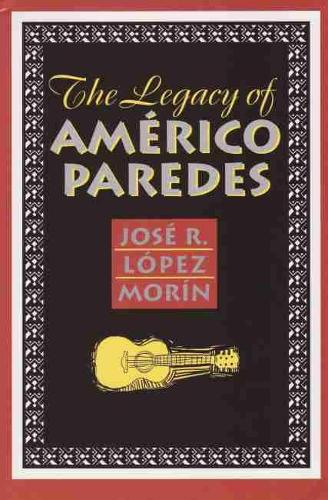 The Legacy of Americo Paredes (Paperback)