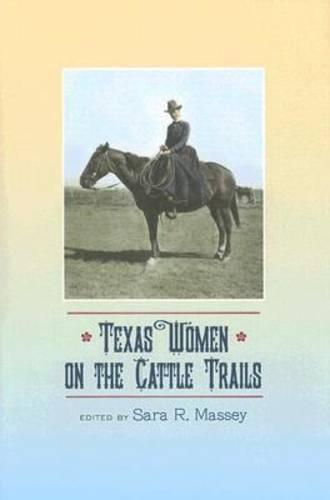 Texas Women on the Cattle Trails - Sam Rayburn Series on Rural Life, sponsored by Texas A&M University-Commerce (Hardback)