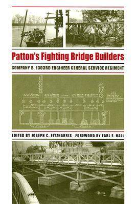 Patton's Fighting Bridge Builders: Company B, 1303rd Engineer General Service Regiment - Texas A & M University Military History (Hardback)