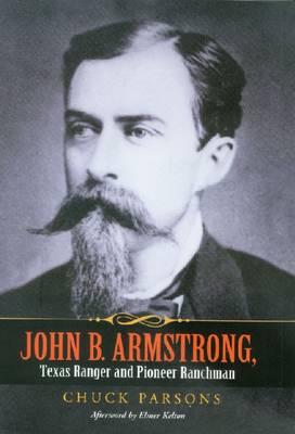 John B. Armstrong, Texas Ranger and Pioneer Ranchman - Canseco-Keck History Series (Hardback)