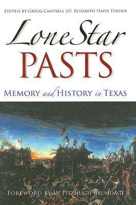 Lone Star Pasts: Memory and History in Texas - Elma Dill Russell Spencer Series in the West and Southwest No. 27 (Hardback)