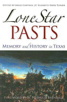 Lone Star Pasts: Memory and History in Texas - Elma Dill Russell Spencer Series in the West and Southwest (Paperback)
