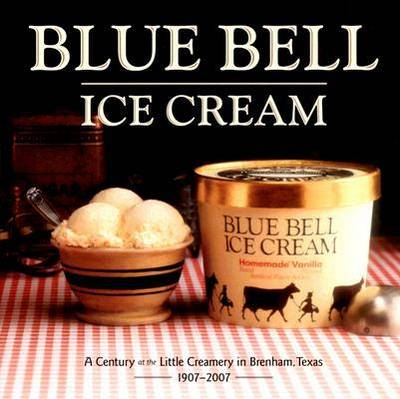 Blue Bell Ice Cream: A Century at the Little Creamery in Brenham, Texas 1907-2007 (Hardback)