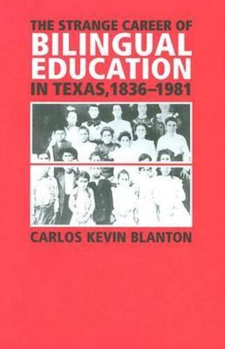 The Strange Career of Bilingual Education in Texas, 1836-1981 - Fronteras Series (Paperback)