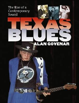 Texas Blues: The Rise of a Contemporary Sound - John and Robin Dickson Series in Texas Music, sponsored by the Center for Texas (Hardback)
