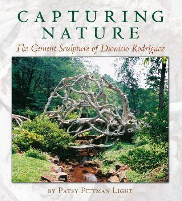 Capturing Nature: The Cement Sculpture of Dionicio Rodriguez - Rio Grande/Rio Bravo: Borderlands Culture and Traditions No.12 (Hardback)