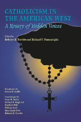 Catholicism in the American West: A Rosary of Hidden Voices - Walter Prescott Webb Memorial Lectures (Hardback)