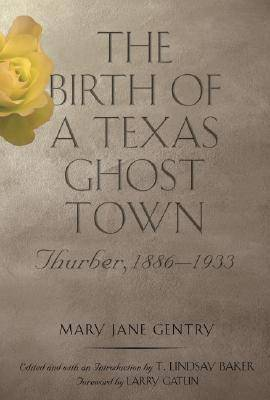 The Birth of a Texas Ghost Town: Thurber, 1886-1933 - Tarleton State University Southwestern Studies in the Humanities (Hardback)