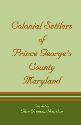 Colonial Settlers of Prince George's County, Maryland (Paperback)