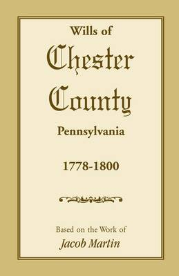The Wills of Chester County, Pennsylvania, 1778-1800 (Paperback)