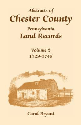 Abstracts of Chester County, Pennsylvania, Land Records: Volume 2: 1729-1745 (Paperback)