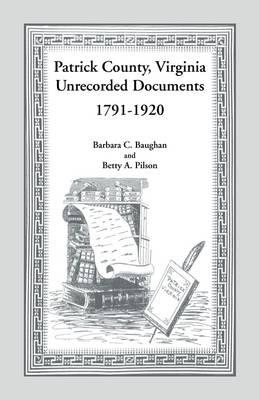 Patrick County, Virginia Unrecorded Documents 1791-1920 (Paperback)