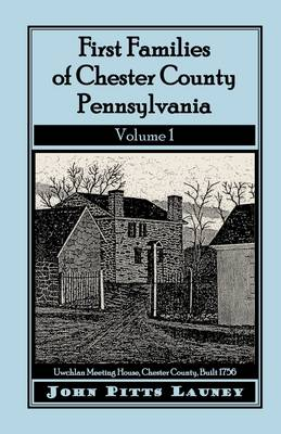 First Families of Chester County, Pennsylvania, Volume 1 (Paperback)